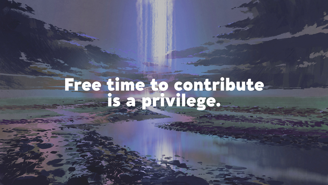 Free time to contribute is a privilege