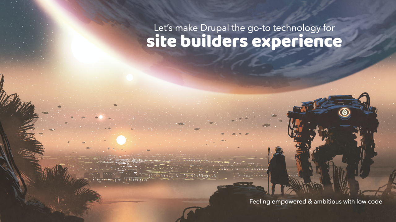 A Drupal robot staring in the distance along with a call to action to focus on the site builder experience